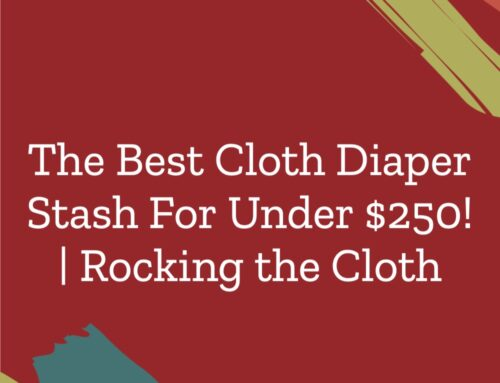 The Best Cloth Diaper Stash For Under $250!
